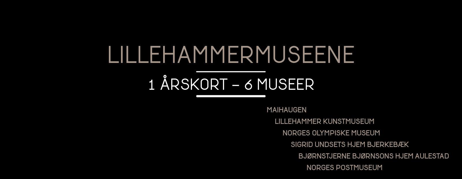 Plakat med teksten: Lillehammermuseene. 1 årskort – 6 museer. Maihaugen, Lillehammer Kunstmuseum, Norges Olympiske Museum, Sigrid Undsets hjem Bjerkebæk, Bjørnstjerne Bjørnsons hjem Aulestad og Norges Postmuseum.